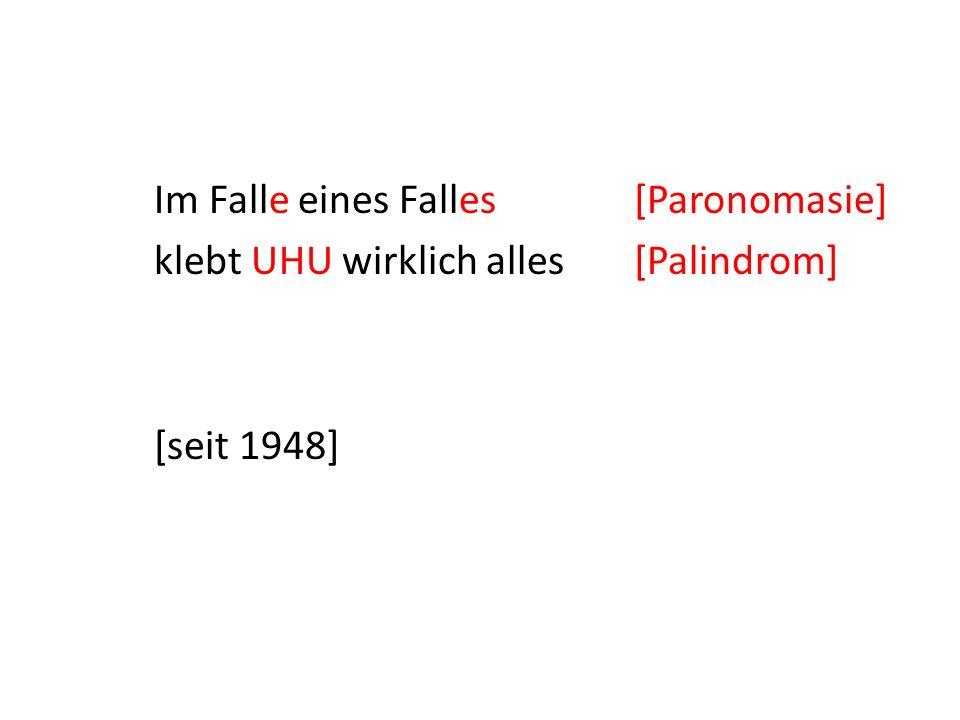 Im Falle eines Falles [Paronomasie] klebt UHU wirklich alles [Palindrom] [seit 1948]
